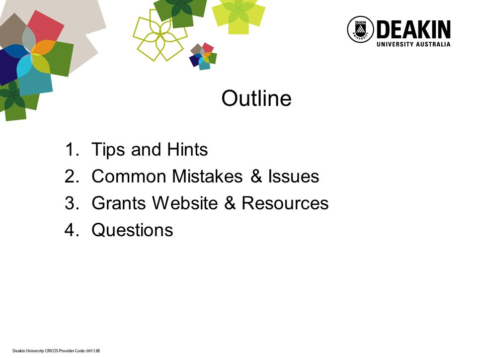 Outline 1. Tips and Hints 2. Common Mistakes & Issues 3. Grants Website & Resources 4. Questions
