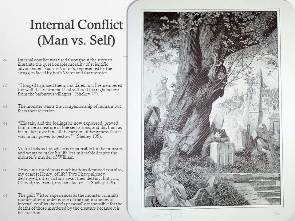 Internal Conflict (Man vs. Self) Internal conflict was used throughout the story to illustrate the questionable morality of scientific advancement suc