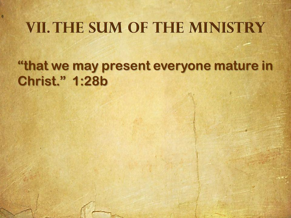 that we may present everyone mature in Christ. 1:28b