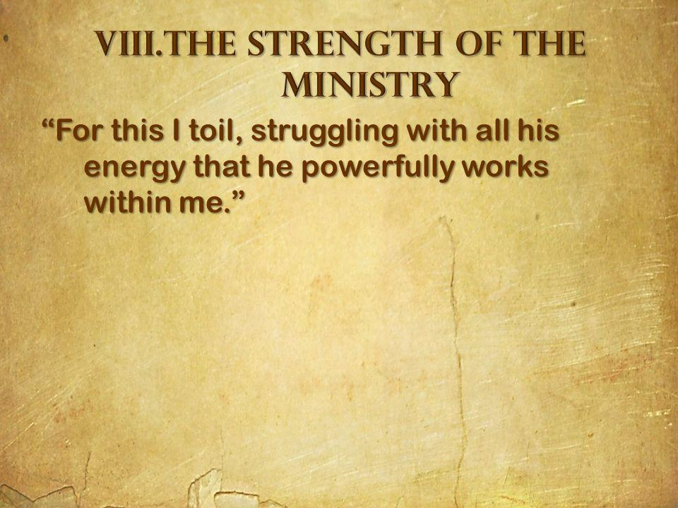 For this I toil, struggling with all his energy that he powerfully works within me.