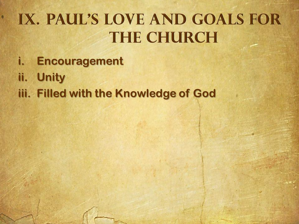 i.Encouragement ii.Unity iii.Filled with the Knowledge of God