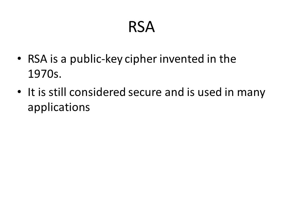 RSA RSA is a public-key cipher invented in the 1970s.
