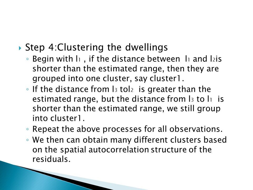 Step 4:Clustering the dwellings Begin with l 1, if the distance between l 1 and l 2 is shorter than the estimated range, then they are grouped into on