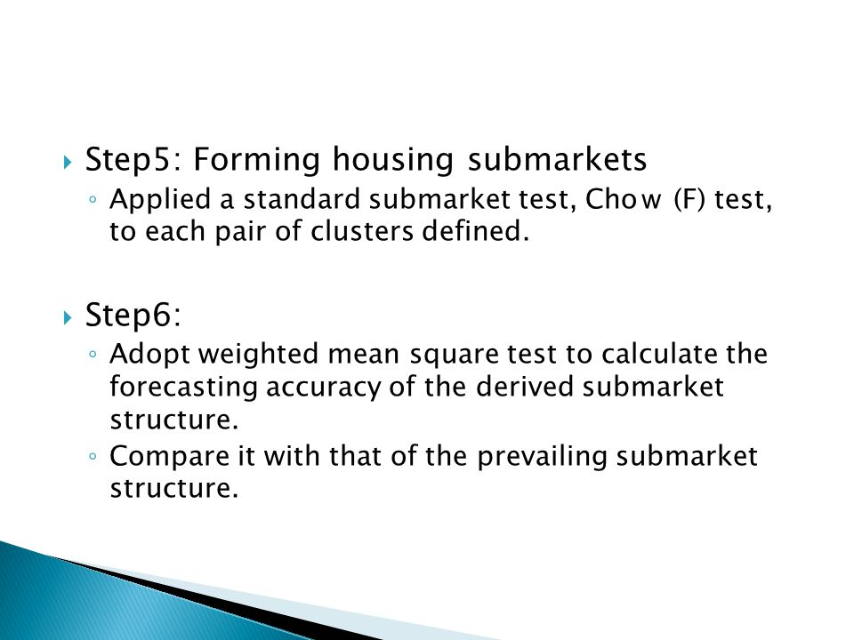 Step5: Forming housing submarkets Applied a standard submarket test, Cho (F) test, to each pair of clusters defined. Step6: Adopt weighted mean square