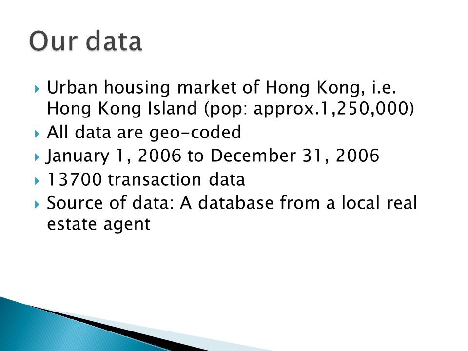 Urban housing market of Hong Kong, i.e. Hong Kong Island (pop: approx.1,250,000) All data are geo-coded January 1, 2006 to December 31, 2006 13700 tra