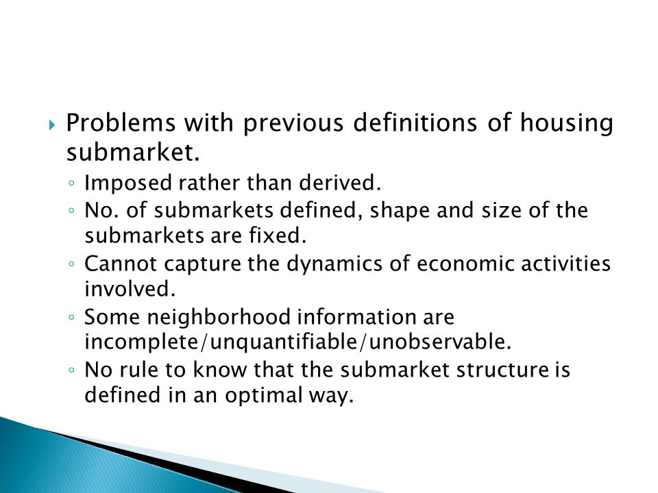 Problems with previous definitions of housing submarket. Imposed rather than derived. No. of submarkets defined, shape and size of the submarkets are