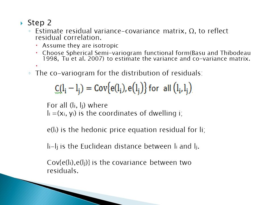 Step 2 Estimate residual variance-covariance matrix, Ω, to reflect residual correlation. Assume they are isotropic Choose Spherical Semi-variogram fun