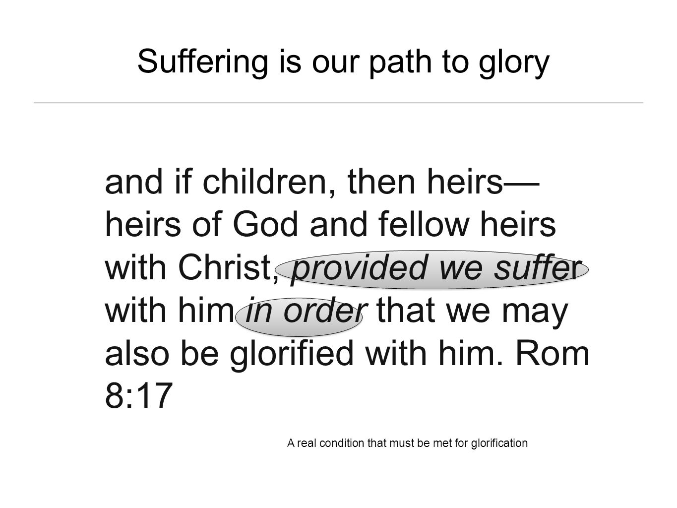Suffering is our path to glory and if children, then heirs heirs of God and fellow heirs with Christ, provided we suffer with him in order that we may