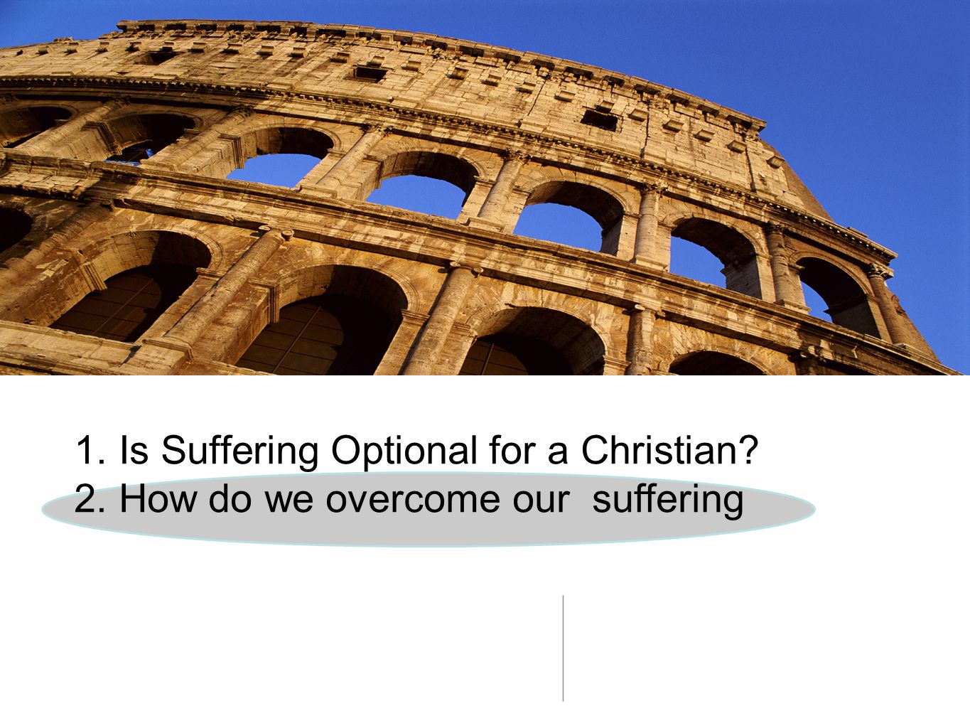 1. Is Suffering Optional for a Christian? 2. How do we overcome our suffering