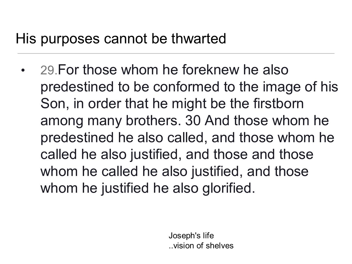 His purposes cannot be thwarted 29. For those whom he foreknew he also predestined to be conformed to the image of his Son, in order that he might be