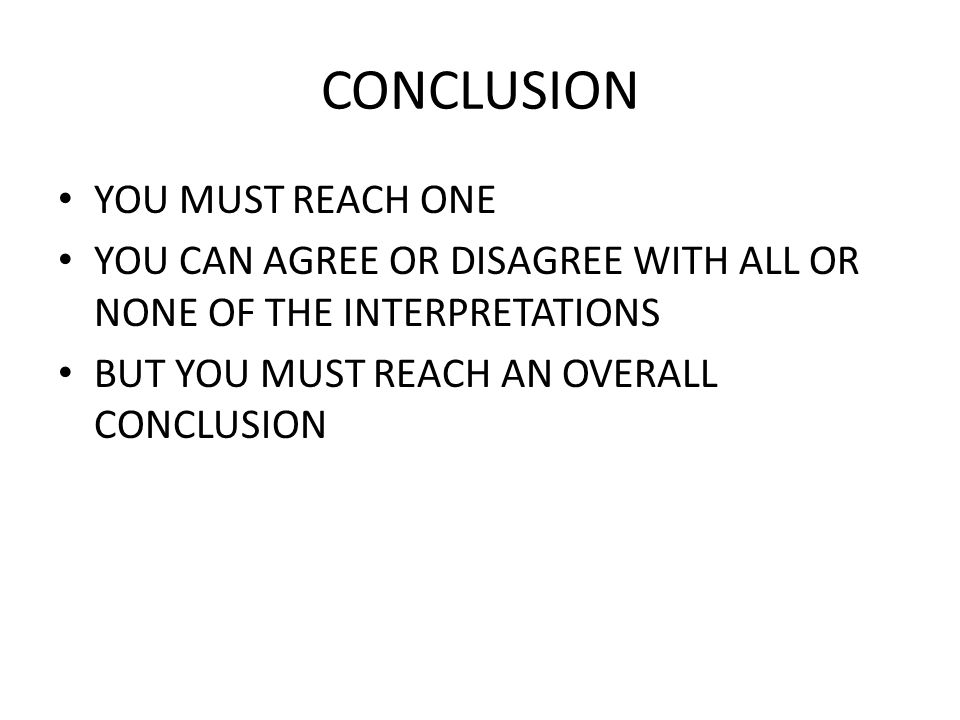 CONCLUSION YOU MUST REACH ONE YOU CAN AGREE OR DISAGREE WITH ALL OR NONE OF THE INTERPRETATIONS BUT YOU MUST REACH AN OVERALL CONCLUSION