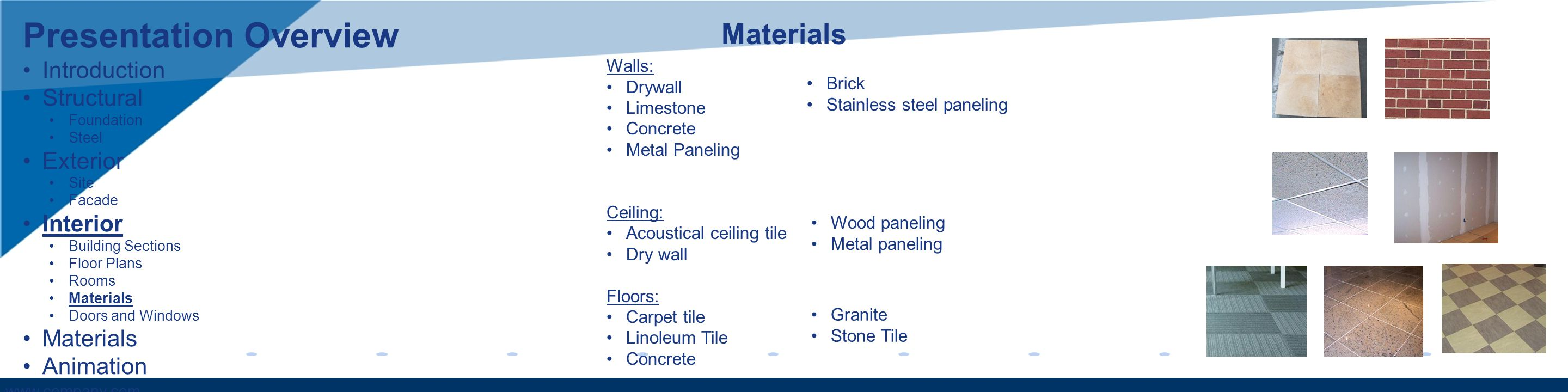 www.company.com Materials Walls: Drywall Limestone Concrete Metal Paneling Ceiling: Acoustical ceiling tile Dry wall Floors: Carpet tile Linoleum Tile