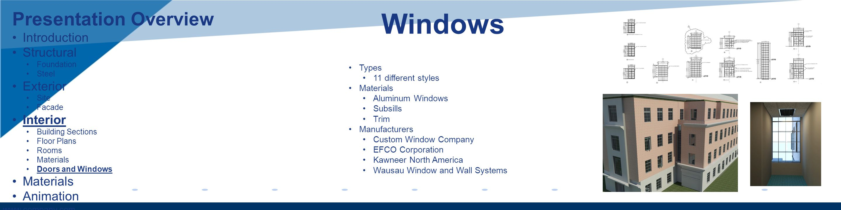 www.company.com Windows Types 11 different styles Materials Aluminum Windows Subsills Trim Manufacturers Custom Window Company EFCO Corporation Kawnee