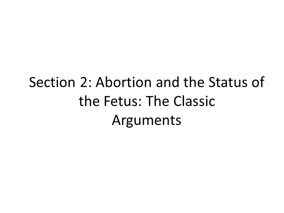 Section 2: Abortion and the Status of the Fetus: The Classic Arguments