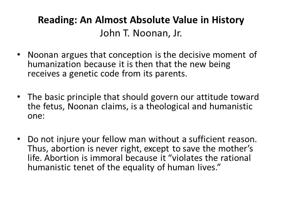 Reading: An Almost Absolute Value in History John T. Noonan, Jr. Noonan argues that conception is the decisive moment of humanization because it is th