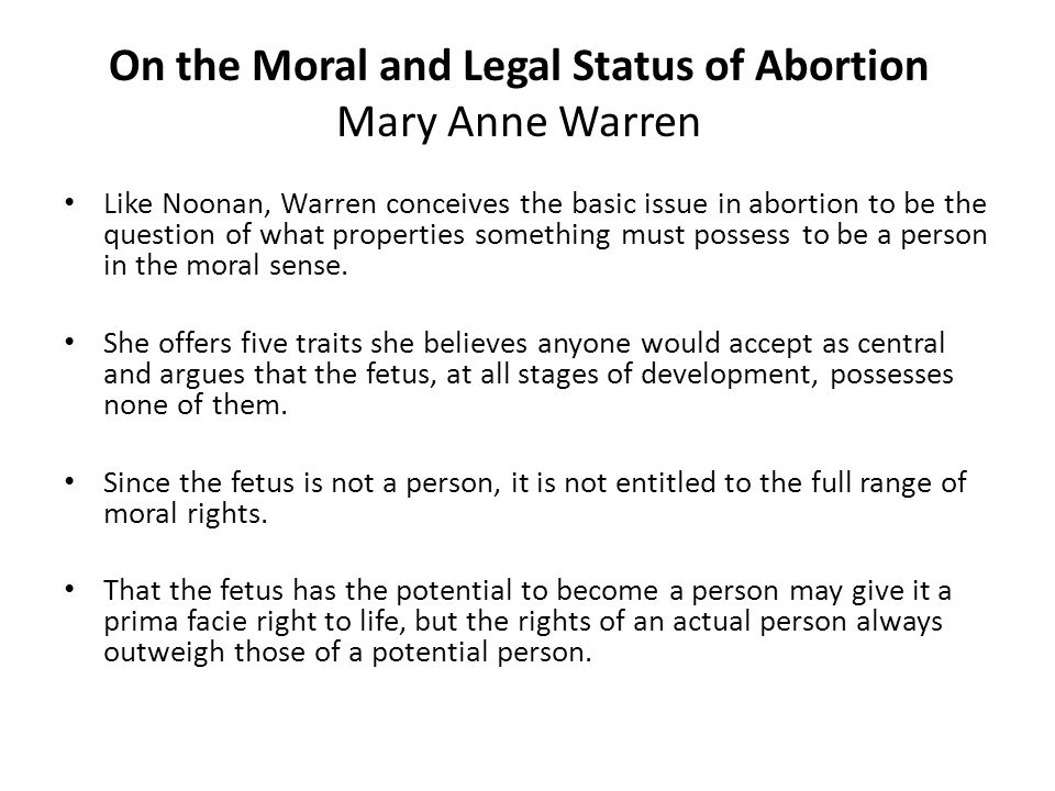 On the Moral and Legal Status of Abortion Mary Anne Warren Like Noonan, Warren conceives the basic issue in abortion to be the question of what proper