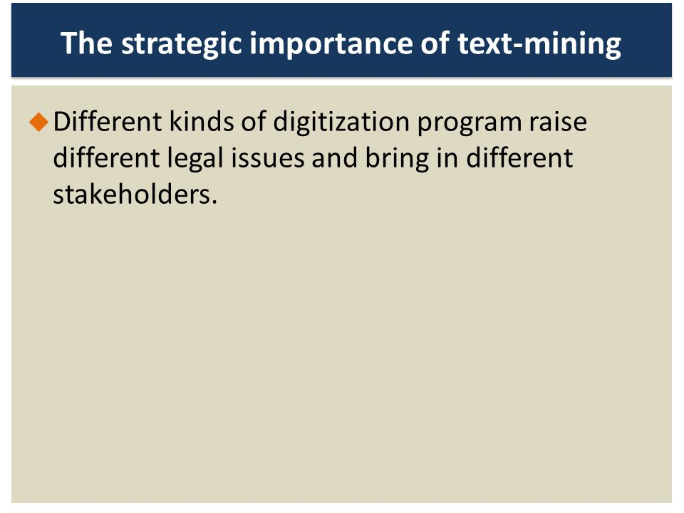 The strategic importance of text-mining Different kinds of digitization program raise different legal issues and bring in different stakeholders.