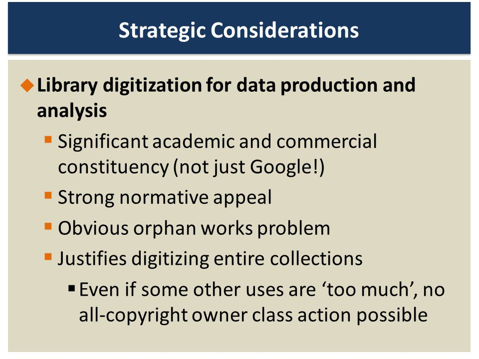 Strategic Considerations Library digitization for data production and analysis Significant academic and commercial constituency (not just Google!) Str