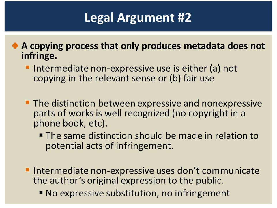 Legal Argument #2 A copying process that only produces metadata does not infringe. Intermediate non-expressive use is either (a) not copying in the re