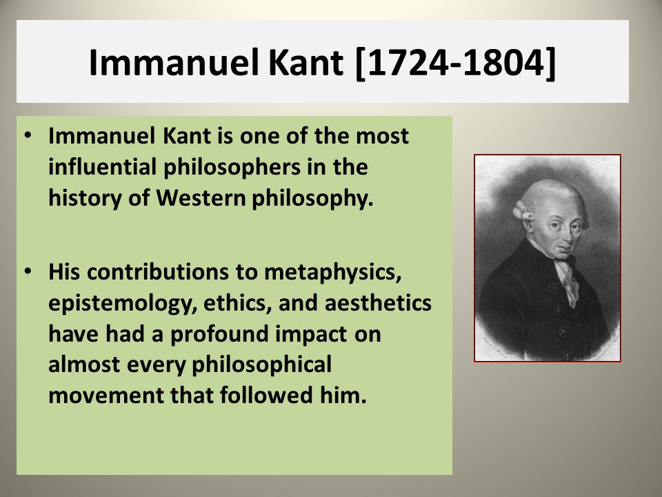 Immanuel Kant [1724-1804] A large part of Kants work addresses the question What can we know.