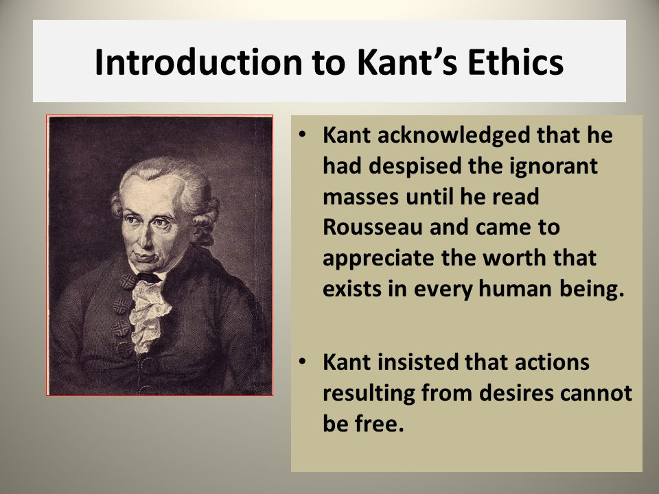 Kants Philosophy Autonomous Decisions Deontology (Deon = Duty) Actions in themselves are right or wrong Ethical rules should never be broken Human value Duties – used to derive reason and moral decision