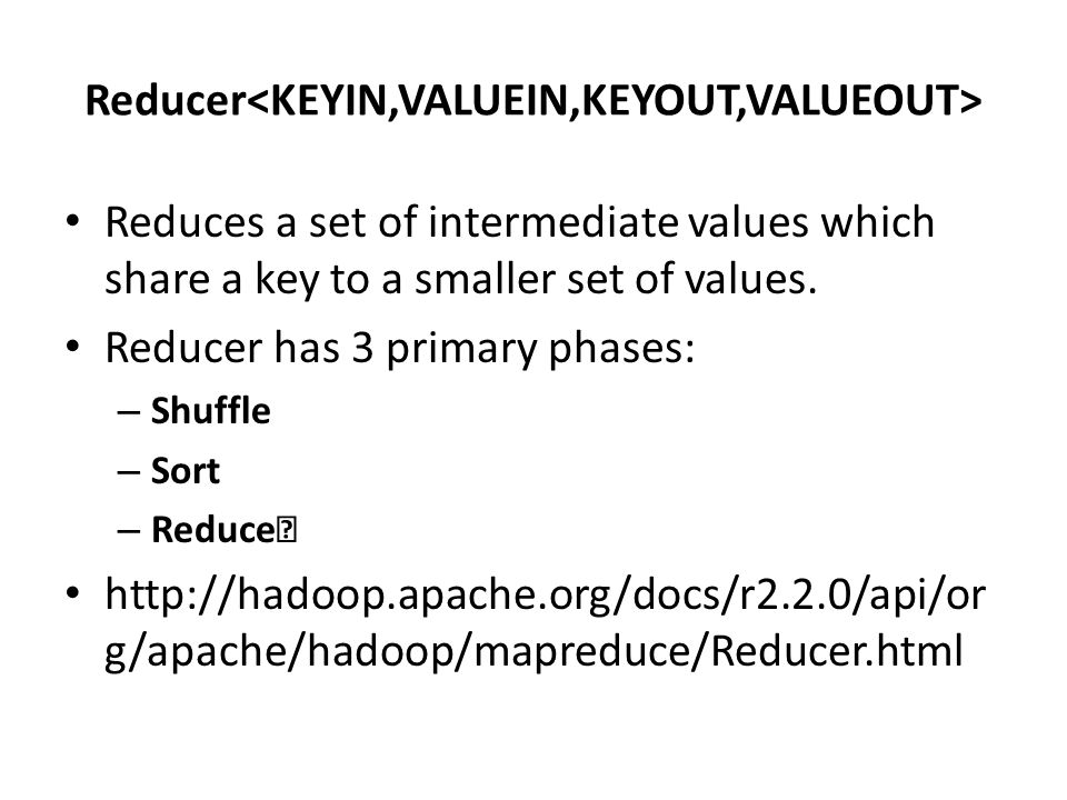 Reducer Reduces a set of intermediate values which share a key to a smaller set of values.