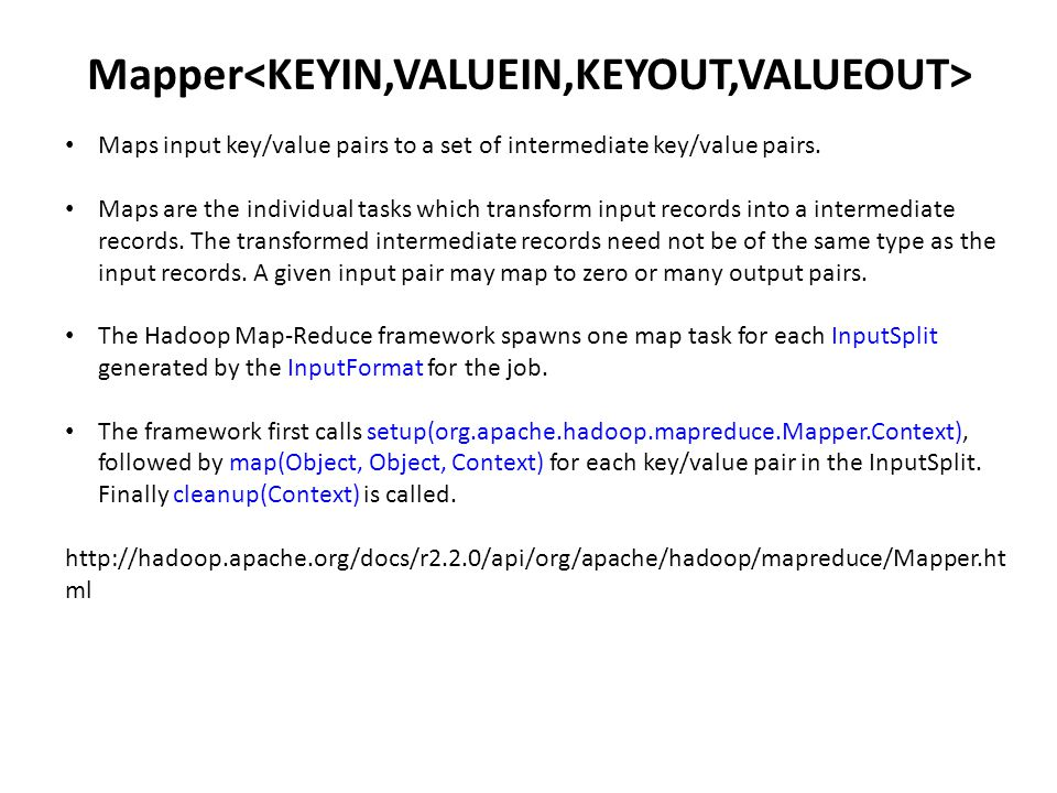Mapper Maps input key/value pairs to a set of intermediate key/value pairs.
