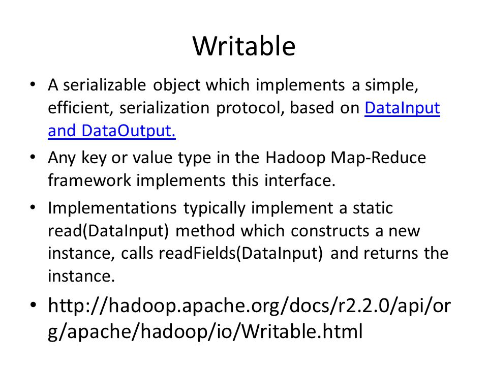 Writable A serializable object which implements a simple, efficient, serialization protocol, based on DataInput and DataOutput.DataInput and DataOutput.
