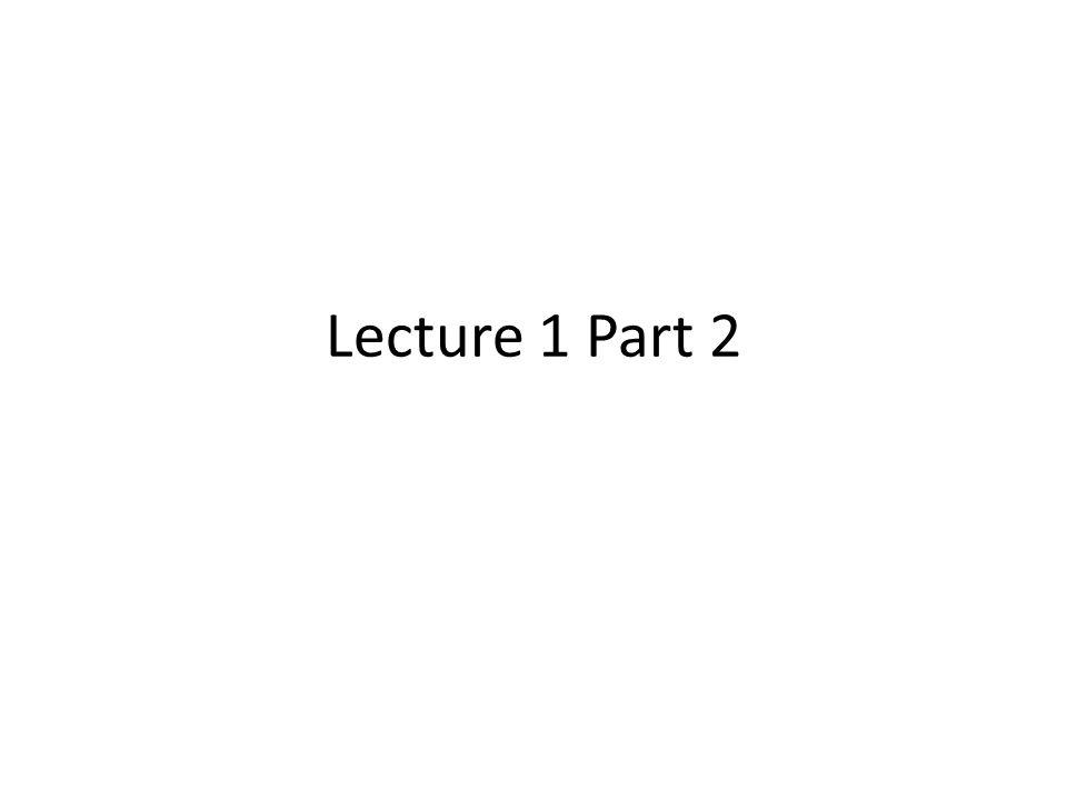 Lecture 1 Part 2