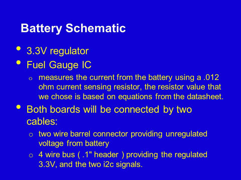 Battery Schematic 3.3V regulator Fuel Gauge IC o measures the current from the battery using a.012 ohm current sensing resistor, the resistor value th
