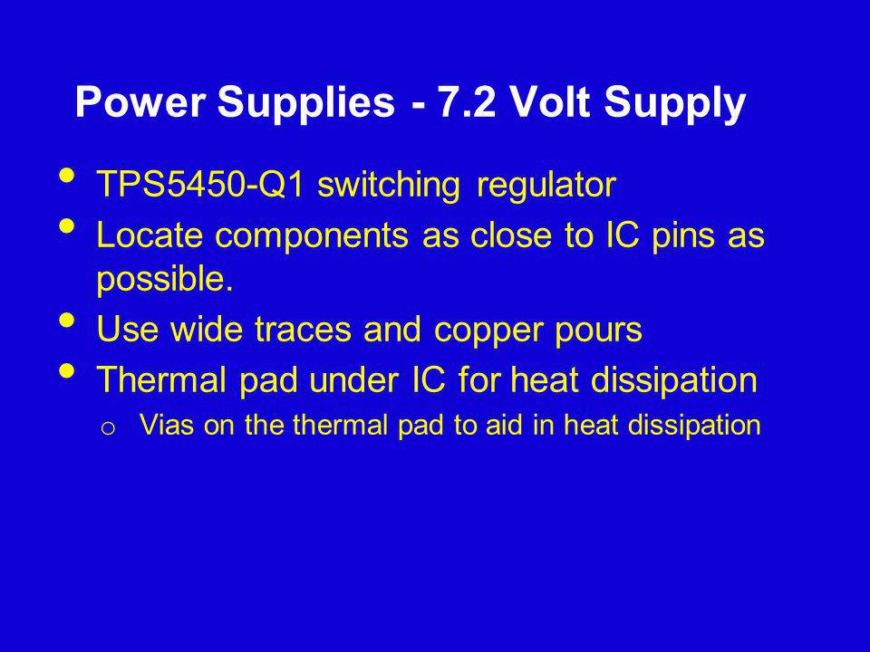 Power Supplies - 7.2 Volt Supply TPS5450-Q1 switching regulator Locate components as close to IC pins as possible. Use wide traces and copper pours Th