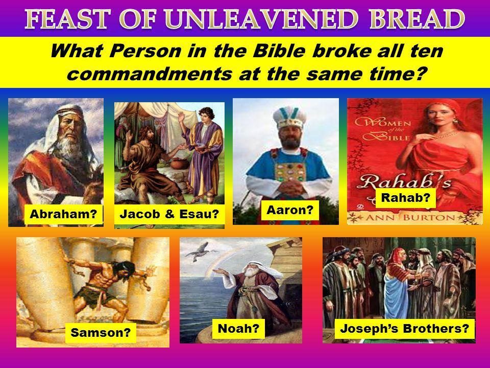 What Person in the Bible broke all ten commandments at the same time? Abraham?Jacob & Esau? Aaron? Samson? Noah?Josephs Brothers? Rahab?