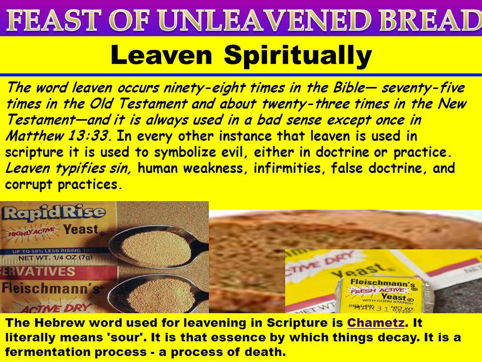 There are Five types of Leaven mentioned in the New Testament The Leaven of the Herodians is the Love of the world (King Herod Loved the World) Mark 8:15 And he charged them, saying, Take heed, beware of the leaven of the Pharisees, and of the leaven of Herod.