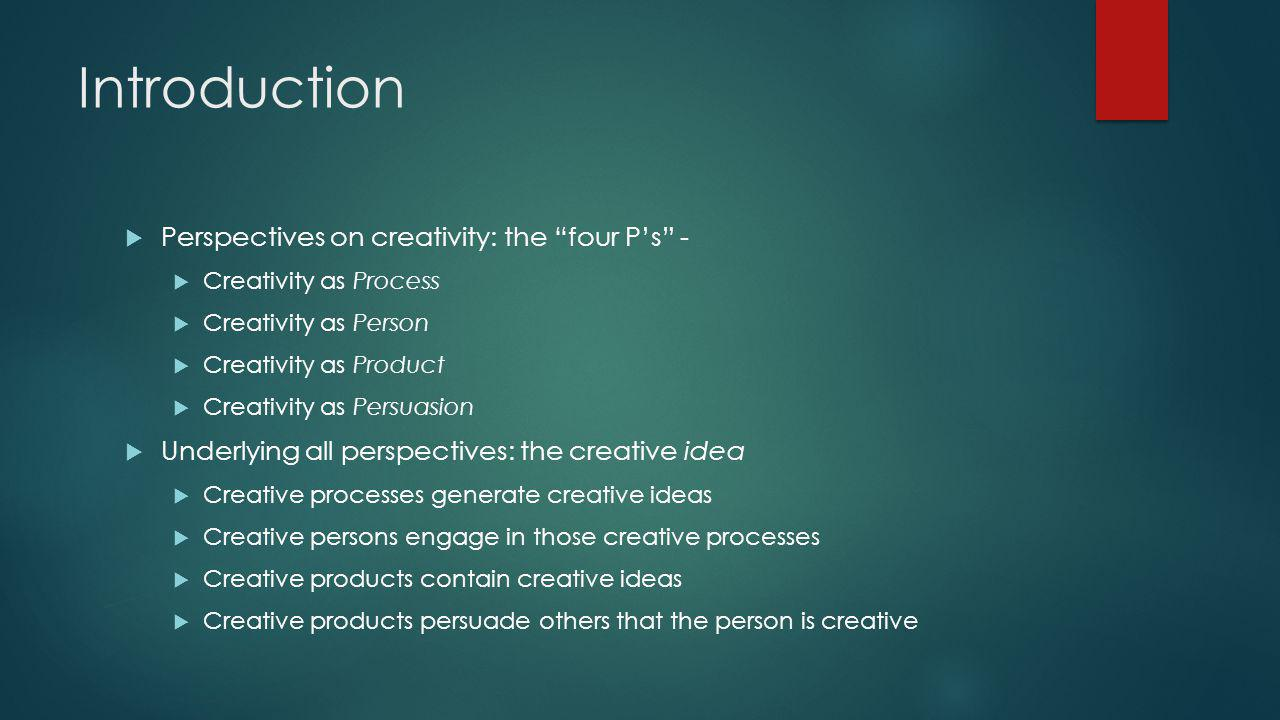 Introduction Here creative ideas are broadly taken to encompass Discoveries and inventions (finding and devising) Solutions and problems (problem solving and problem finding) Behavioral and ideational combinations (tinkering, play, fantasy) But what makes any of these ideas creative.