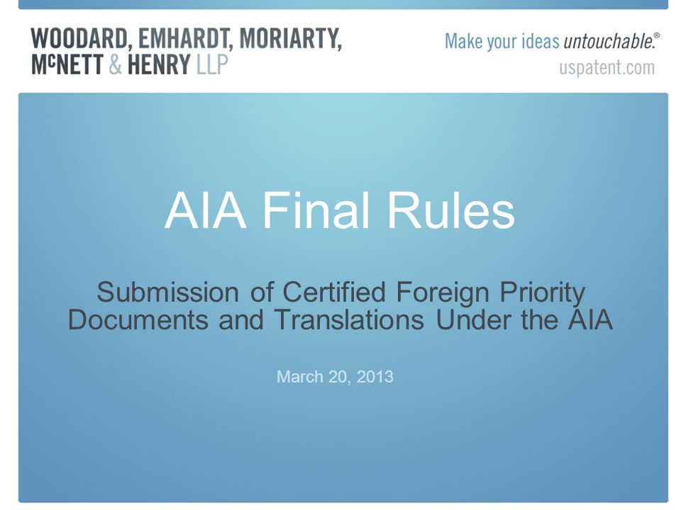 AIA Final Rules Submission of Certified Foreign Priority Documents and Translations Under the AIA March 20, 2013