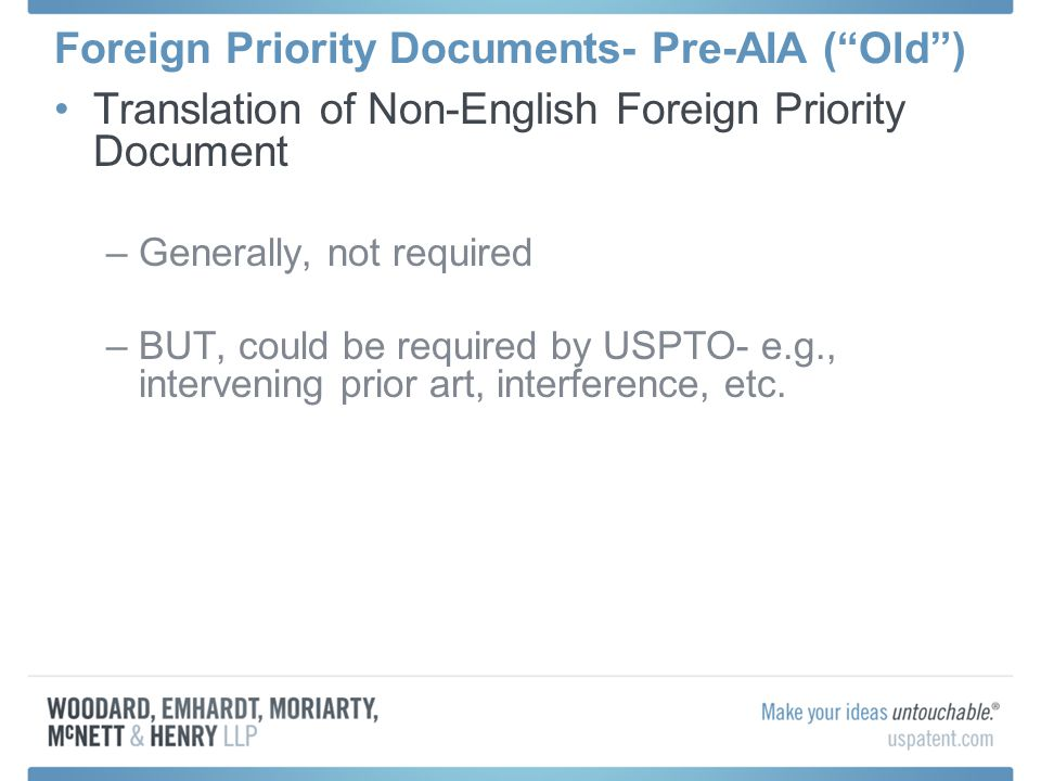 Foreign Priority Documents- Pre-AIA (Old) Translation of Non-English Foreign Priority Document –Generally, not required –BUT, could be required by USP