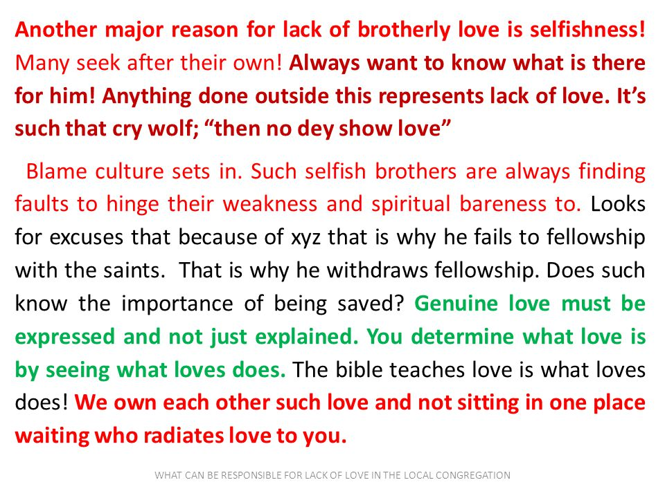 WHAT CAN BE RESPONSIBLE FOR LACK OF LOVE IN THE LOCAL CONGREGATION Another major reason for lack of brotherly love is selfishness! Many seek after the