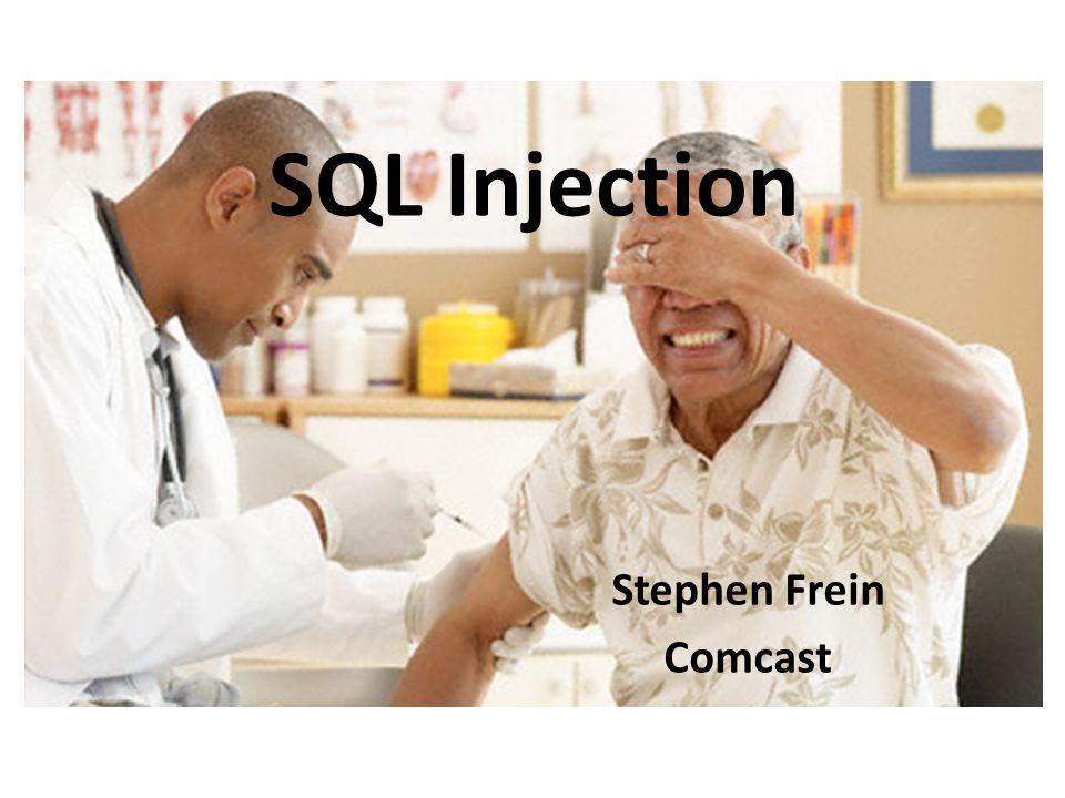 SQL Injection Stephen Frein Comcast