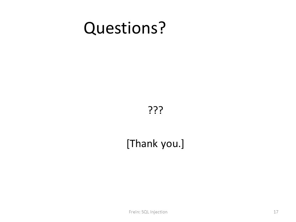 Questions? ??? [Thank you.] Frein: SQL Injection17
