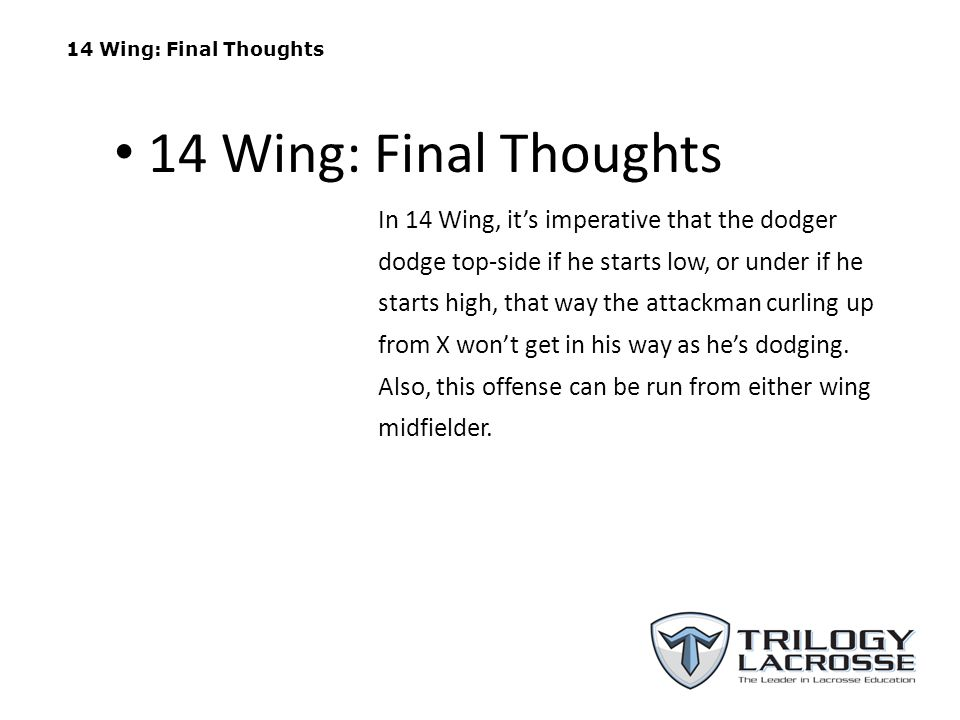 14 Wing: Final Thoughts In 14 Wing, its imperative that the dodger dodge top-side if he starts low, or under if he starts high, that way the attackman
