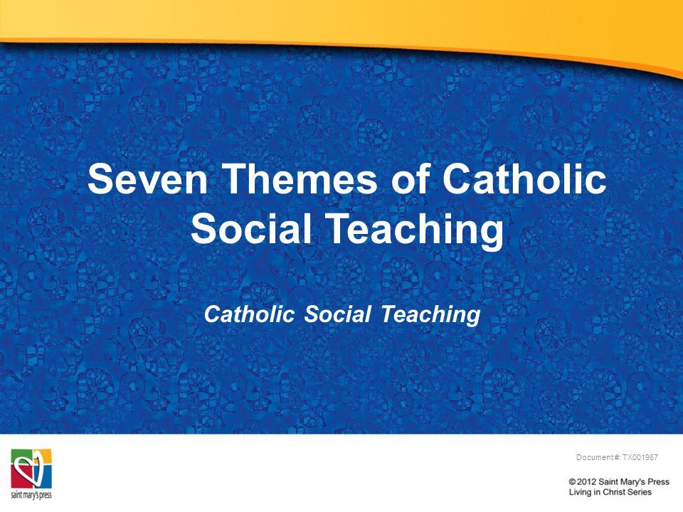 Seven Themes of Catholic Social Teaching Catholic Social Teaching Document #: TX001967