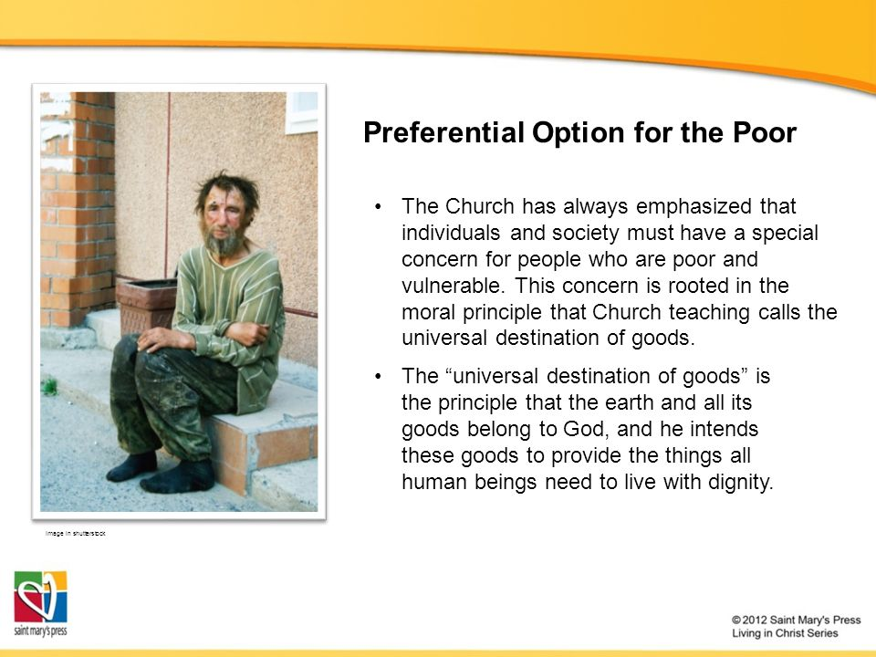 Preferential Option for the Poor Image in shutterstock The Church has always emphasized that individuals and society must have a special concern for p