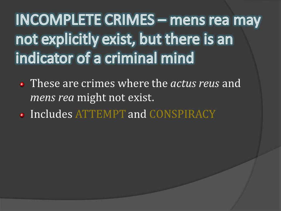 These are crimes where the actus reus and mens rea might not exist. Includes ATTEMPT and CONSPIRACY