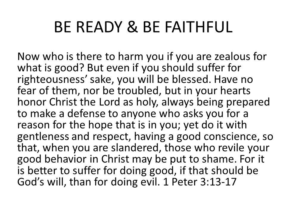 BE READY & BE FAITHFUL Now who is there to harm you if you are zealous for what is good.