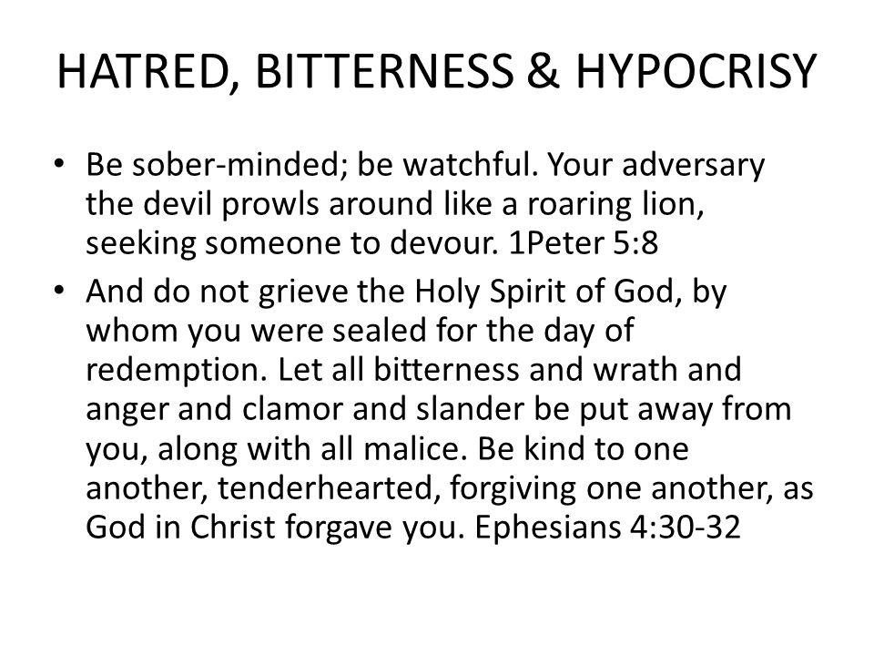 HATRED, BITTERNESS & HYPOCRISY Be sober-minded; be watchful.
