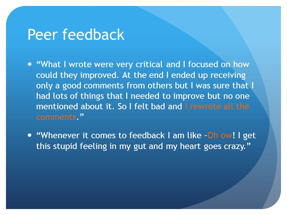Peer feedback What I wrote were very critical and I focused on how could they improved. At the end I ended up receiving only a good comments from othe