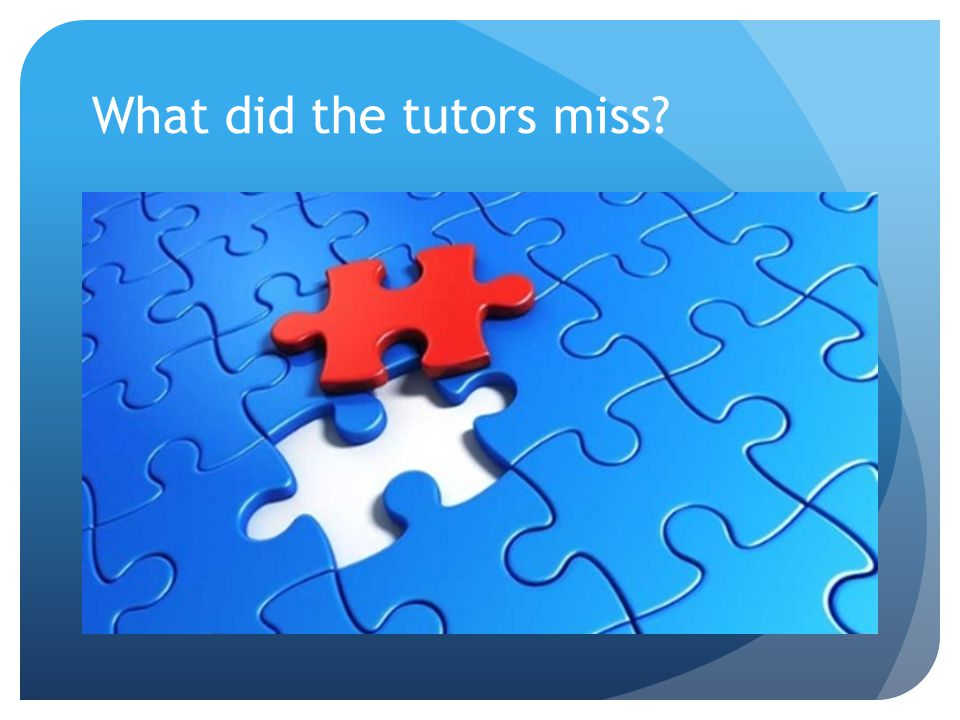What did the tutors miss?