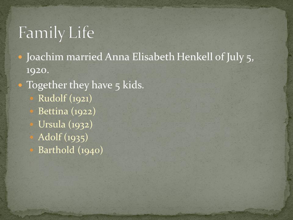 Joachim married Anna Elisabeth Henkell of July 5, 1920. Together they have 5 kids. Rudolf (1921) Bettina (1922) Ursula (1932) Adolf (1935) Barthold (1