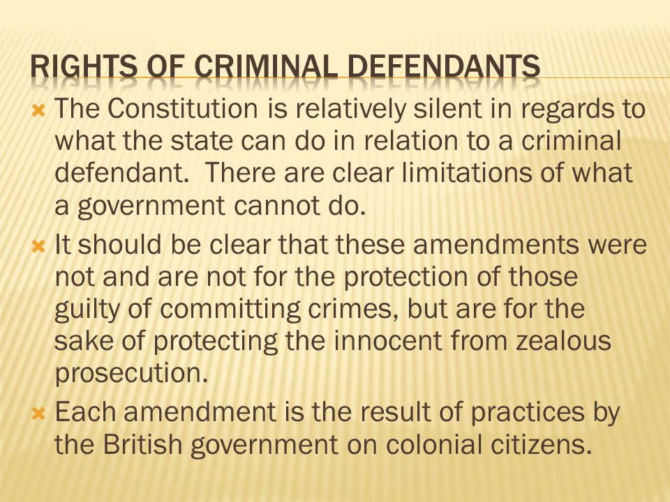 The Constitution is relatively silent in regards to what the state can do in relation to a criminal defendant. There are clear limitations of what a g