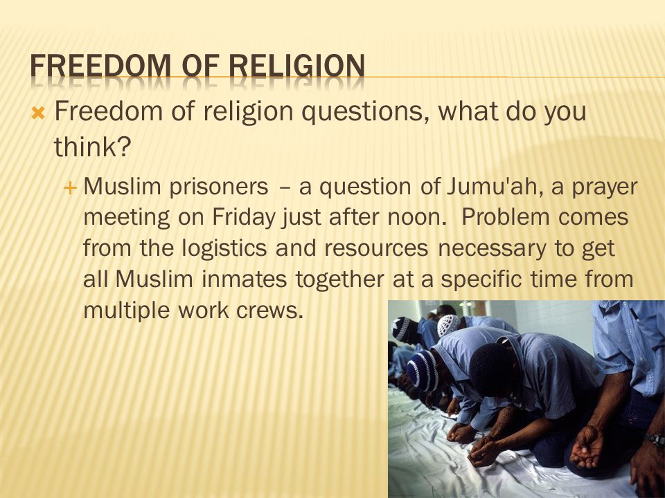 Freedom of religion questions, what do you think? Muslim prisoners – a question of Jumu'ah, a prayer meeting on Friday just after noon. Problem comes